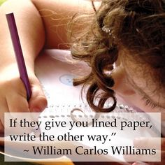 """""""If they give you lined paper, write the other way."""" ~ William Carlos Williams Creative Writing, Writing Tips, Writing Workshop, Writing Skills, Writing Strategies, Literacy Skills, Writing Process, Dissertation Writing Services, Ap Spanish"""