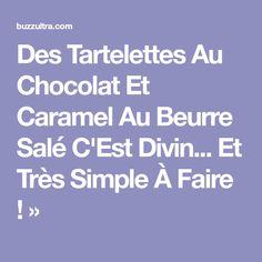 Des Tartelettes Au Chocolat Et Caramel Au Beurre Salé C'Est Divin... Et Très Simple À Faire ! »