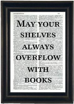 Book Lovers Gift Book Quote Print Literary Print Funny Quote  Bookworm Gift May Your Shelves Always Overflow With Books