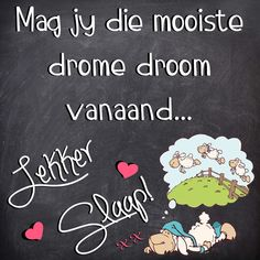 Afrikaanse Quotes, Goeie Nag, Night Wishes, Good Night Quotes, Cute Drawings, Messages, Luhan, Tutu, Friendship
