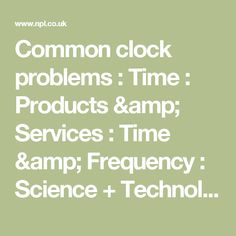 Common clock problems : Time : Products & Services : Time & Frequency : Science + Technology : National Physical Laboratory