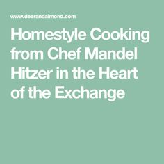 Homestyle Cooking from Chef Mandel Hitzer in the Heart of the Exchange In The Heart, Deer, Laughter, Almond, Restaurant, House Styles, Cooking, Places, Canada