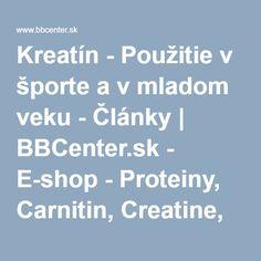 Kreatín - Použitie v športe a v mladom veku - Články | BBCenter.sk - E-shop - Proteiny, Carnitin, Creatine, Gainery atd.