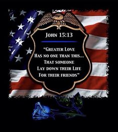 """""""Greater love has no one than this. that someone lay down their life for their friends. Police Wife Life, Police Family, Police Quotes, Son Quotes, Fallen Officer, Leo Wife, Police Lives Matter, Law Enforcement Officer, Law Enforcement Tattoos"""