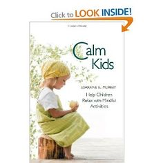 Want:   Calm Kids: Help Children Relax with Mindful Activities: Amazon.co.uk: Lorraine Murray: Books