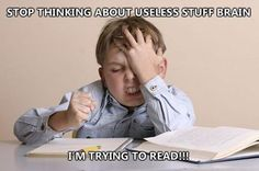 Stop thinking about uselss stuff brain. I'm trying to read.