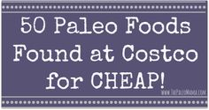 50 Paleo Foods Found at Costco for CHEAP!  www.thepaleomama.com