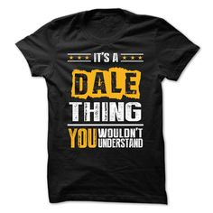 Its a DALE Thing BA002Its a DALE Thing BA002 ? Then you NEED this Shirt! Available in Hoodie, Men andamp; Women T-shirt. Printed on high quality material. 100 percent designed and  in  and Not available in Stores! Just Tell your friend or family! . Dont wait! ORDER yours DALE, ba002, its a DALE thing