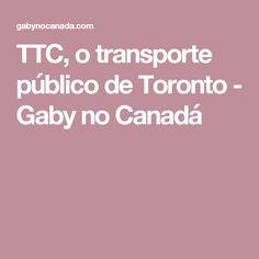 TTC, o transporte público de Toronto - Gaby no Canadá