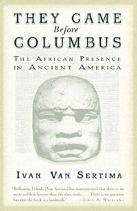They Came Before Columbus - They Came Before Columbus reveals a compelling, dramatic, and superbly detailed documentation of the presence and legacy of Africans in ancient America.