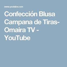 Confección Blusa Campana de Tiras- Omaira TV - YouTube