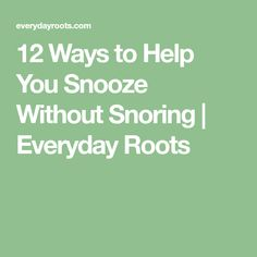 12 Ways to Help You Snooze Without Snoring | Everyday Roots