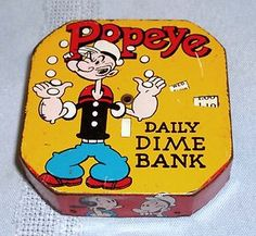Google Image Result for http://i.ebayimg.com/t/VINTAGE-1956-POPEYE-TIN-LITHOGRAPHED-DAILY-DIME-BANK-W-BRIGHT-COLORS-VG-COND-/00/s/MTQ3NlgxNjAw/%24(KGrHqNHJCsE%2BcFzVNtbBQQ6SS!y(w~~60_35.JPG