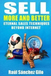 Sell More and Better: Eternal Sales Techniques beyond Internet (Salesman's Thoughts) (Volume 1)