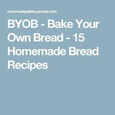 BYOB - Bake Your Own Bread - 15 Homemade Bread Recipes