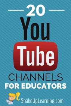 20 YouTube Channels for Educators | www.ShakeUpLearni... | #gafe #edtech #edchat