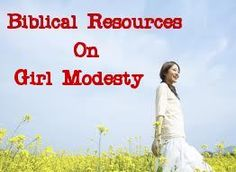 Biblical Resources on Girl Modesty - can never find enough resources to help me address the issue of modesty (even helpful for me to learn, as a single woman).
