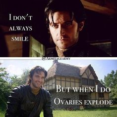 I don't always smile... But when I do ovaries explode.  (Richard Armitage)