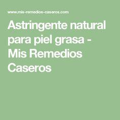 Astringente natural para piel grasa - Mis Remedios Caseros