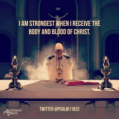 ~I AM THE STRONGEST WHEN I RECEIVE THE BODY AND BLOOD OF CHRIST