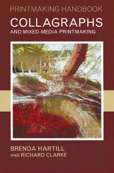 Collagraphs and Mixed Media Printmaking (Printmaking Handbooks) by Brenda Hartill and Richard Clarke Collagraph Printmaking, Art Articles, Book Design, Illustrators, Good Books, Book Art, Graphic Art, Mixed Media, Prints