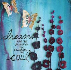 Dreams are the journey that empower the soul