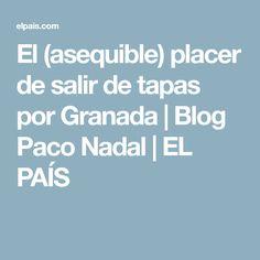 El (asequible) placer de salir de tapas por Granada   Blog Paco Nadal   EL PAÍS