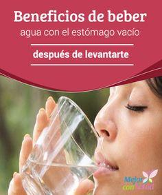 Beneficios de beber agua con el estómago vacío después de levantarte Al romper el ayuno nocturno con agua nuestro organismo se hidrata y empieza la jornada saciado, por lo que podremos controlar más fácilmente la cantidad de alimentos que consumimos durante el día