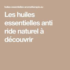 Les huiles essentielles anti ride naturel à découvrir