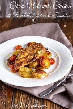 Citrus Balsamic Chicken With Buttery Herb-Roasted Potatoes & Tomatoes Recipe // deliciousobsessions.com