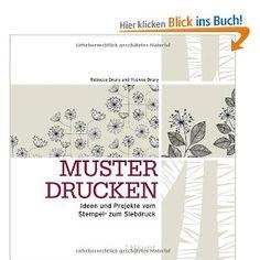 Muster drucken: Ideen und Projekte vom Stempel- zum Siebdruck: Amazon.de: Rebecca Drury, Yvonne Drury: Bücher