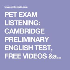 PET EXAM LISTENING: CAMBRIDGE PRELIMINARY ENGLISH TEST, FREE VIDEOS & EXERCISES, PRACTICE TESTS Cambridge Test, Cambridge English, English Exam, Test Video, Listening Skills, Ielts, Teaching English, Exercises, Writing