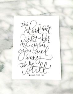 """Hand Lettering, Exodus 14:14 """"The Lord will fight for you, you need only to be still"""" 5x7 Verse Quote, Original Calligraphy, Verse Art by SarahCasonDesigns on Etsy https://www.etsy.com/listing/265545352/hand-lettering-exodus-1414-the-lord-will"""