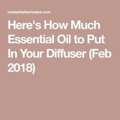 Here's How Much Essential Oil to Put In Your Diffuser (Feb 2018)