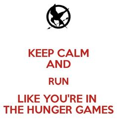 Run like you're in The Hunger Games x
