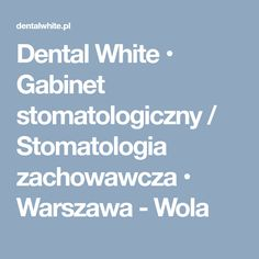 Dental White • Gabinet stomatologiczny / Stomatologia zachowawcza • Warszawa - Wola Dental, Teeth, Tooth, Dental Health
