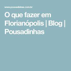 O que fazer em Florianópolis | Blog | Pousadinhas