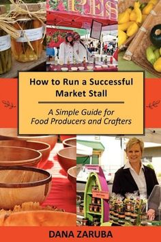 How To Run a Successful Market Stall: A Simple Guide for Food Producers and Crafters by Dana Zaruba Market Stall Display, Farmers Market Display, Farmers Market Recipes, Market Displays, Market Stalls, Bakery Display, Spice Company, Farm Business, Vendor Booth