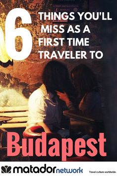 6 things you'll miss as a first-time traveler to Budapest, Hungary by MatadorU alumni Jennifer Walker. So if you want to see the other side of Budapest, then you've got to check out this list.