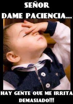 Señor Dame Paciencia… …hay gente que me irrita demasiado!!