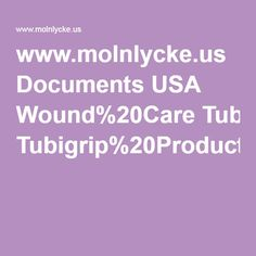 www.molnlycke.us Documents USA Wound%20Care Tubigrip%20Product%20Sheet.pdf