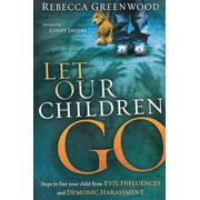 Let Our Children Go: Steps to Free Your Child From Evil Influences and Demonic Harassment By Rebecca Greenwood Books To Read, My Books, Praying For Your Children, Step Kids, Child Face, Spiritual Warfare, Parent Resources, Free, Let It Be