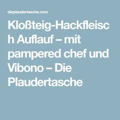 Kloßteig-Hackfleisch Auflauf – mit pampered chef und Vibono – Die Plaudertasche