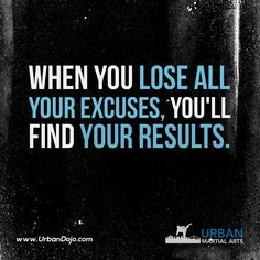 When you lose all your excuses, you'll find your results