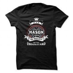 Awesome Tee MASON, ITS AN MASON THING YOU WOULDNT UNDERSTAND, KEEP CALM AND LET MASON HAND IT, MASON TSHIRT DESIGN, MASON LOVES, MASON FUNNY TSHIRT, NAMES SHIRTS T-Shirts