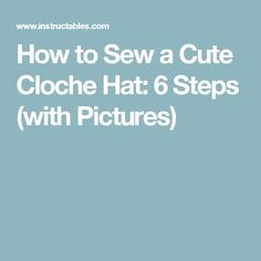 How to Sew a Cute Cloche Hat: 6 Steps (with Pictures)