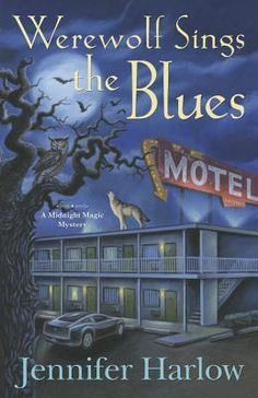 Werewolf Sings the Blues by Jennifer Harlow | Midnight Magic Mystery/Date: March 8, 2014
