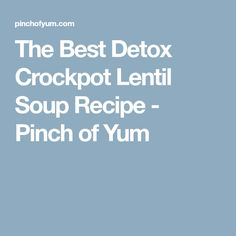 The Best Detox Crockpot Lentil Soup Recipe - Pinch of Yum