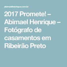 2017 Promete! – Abimael Henrique – Fotógrafo de casamentos em Ribeirão Preto