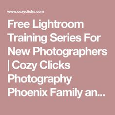 Free Lightroom Training Series For New Photographers | Cozy Clicks Photography Phoenix Family and Child Photographer in Ahwatukee, Scottsdale and Phoenix Areas.